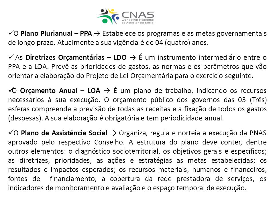 O Plano Plurianual – PPA Estabelece os programas e as metas governamentais de longo prazo.