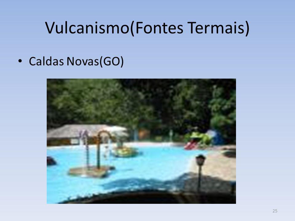 25 Vulcanismo(Fontes Termais) Caldas Novas(GO)