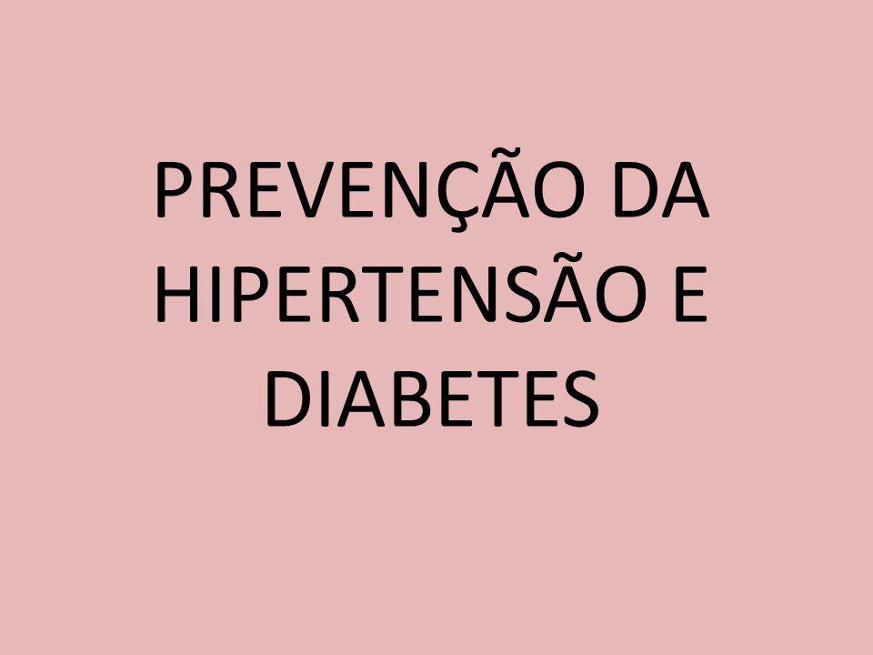 PREVENÇÃO DA HIPERTENSÃO E DIABETES