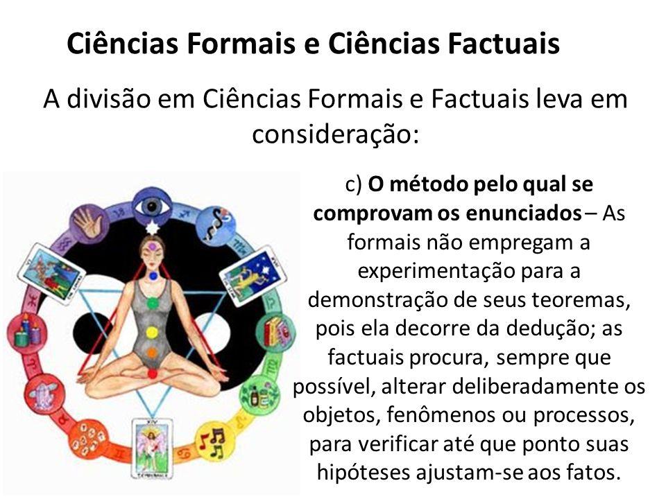 Ciências Formais e Ciências Factuais A divisão em Ciências Formais e Factuais leva em consideração: c) O método pelo qual se comprovam os enunciados –
