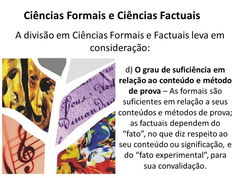Ciências Formais e Ciências Factuais A divisão em Ciências Formais e Factuais leva em consideração: d) O grau de suficiência em relação ao conteúdo e