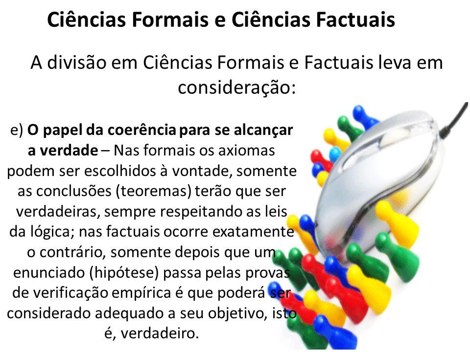 Ciências Formais e Ciências Factuais A divisão em Ciências Formais e Factuais leva em consideração: e) O papel da coerência para se alcançar a verdade