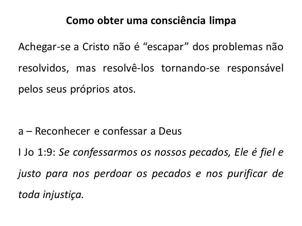 Como obter uma consciência limpa Achegar-se a Cristo não é escapar dos problemas não resolvidos, mas resolvê-los tornando-se responsável pelos seus pr