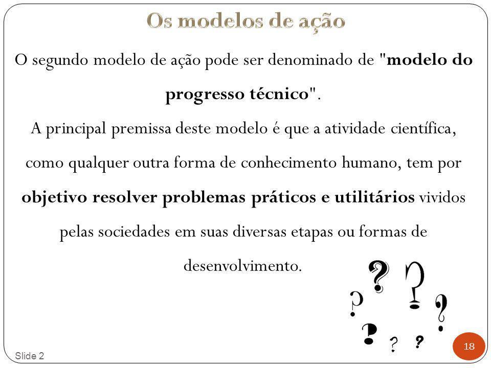 18 Slide 2 O segundo modelo de ação pode ser denominado de modelo do progresso técnico .