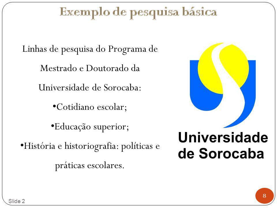 8 Slide 2 Linhas de pesquisa do Programa de Mestrado e Doutorado da Universidade de Sorocaba: Cotidiano escolar; Educação superior; História e histori