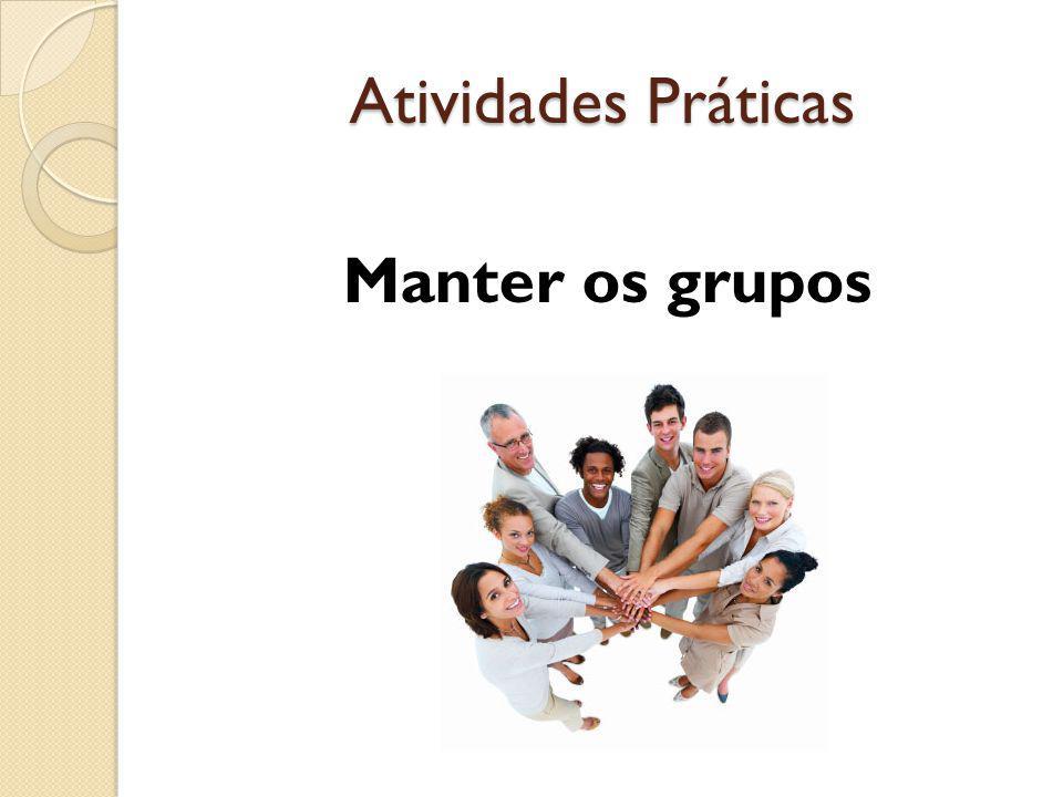 Atividades Práticas Manter os grupos
