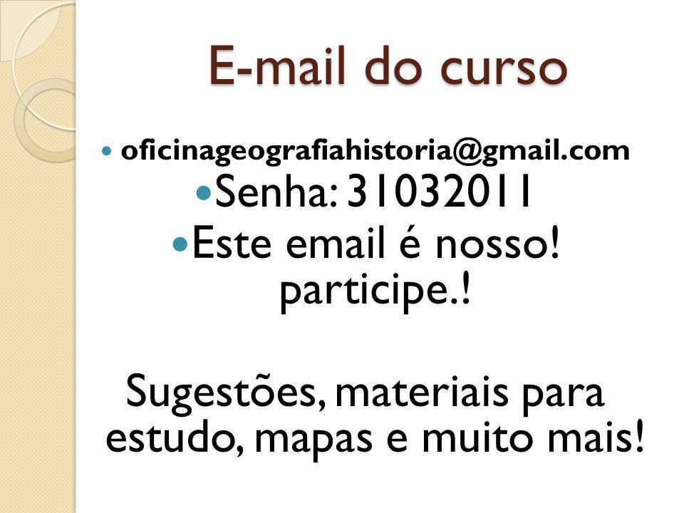 E-mail do curso oficinageografiahistoria@gmail.com Senha: 31032011 Este email é nosso.