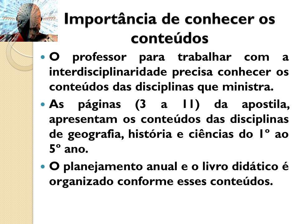 Importância de conhecer os conteúdos O professor para trabalhar com a interdisciplinaridade precisa conhecer os conteúdos das disciplinas que ministra.