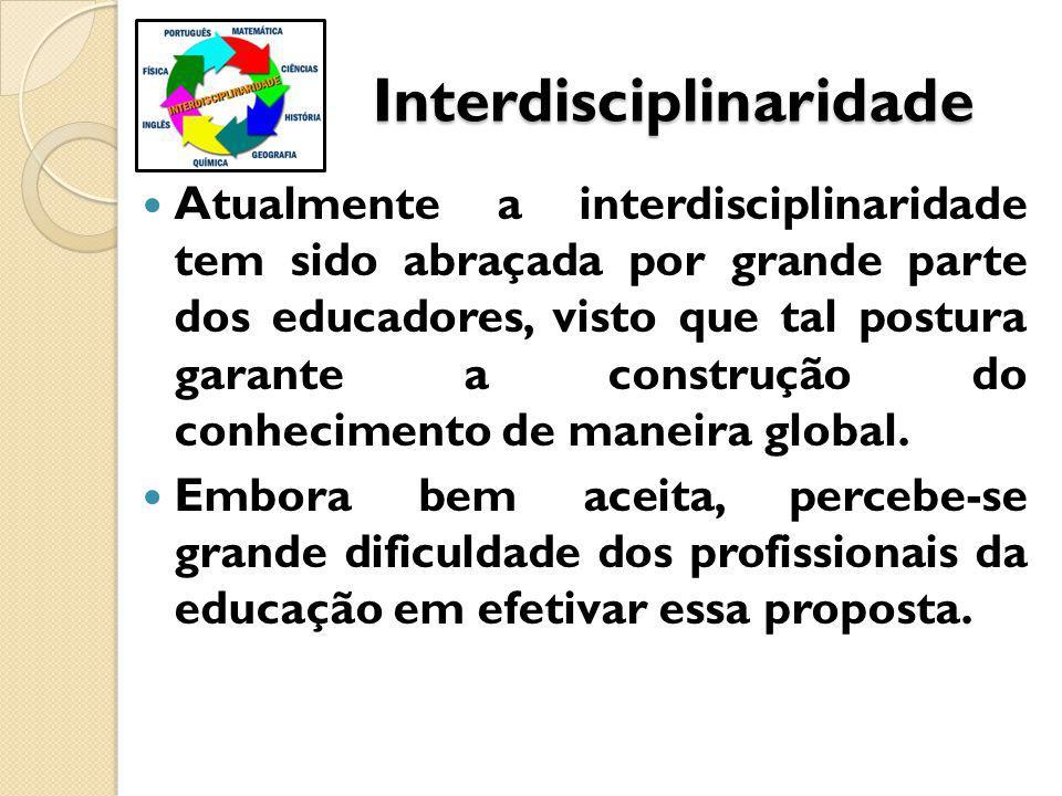 Interdisciplinaridade Interdisciplinaridade Atualmente a interdisciplinaridade tem sido abraçada por grande parte dos educadores, visto que tal postura garante a construção do conhecimento de maneira global.