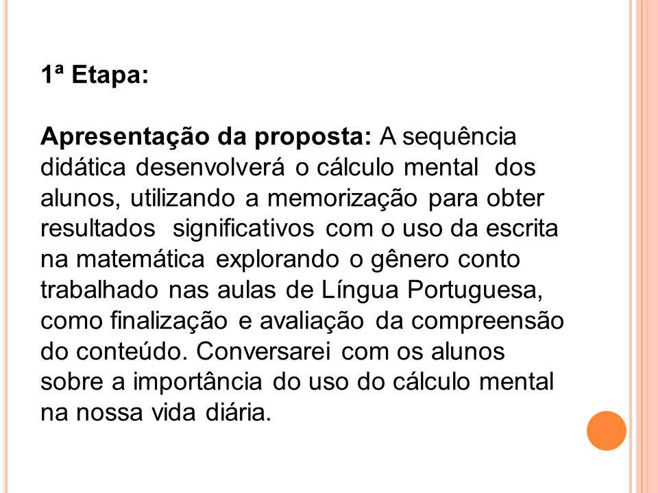 1ª Etapa: Apresentação da proposta: A sequência didática desenvolverá o cálculo mental dos alunos, utilizando a memorização para obter resultados sign