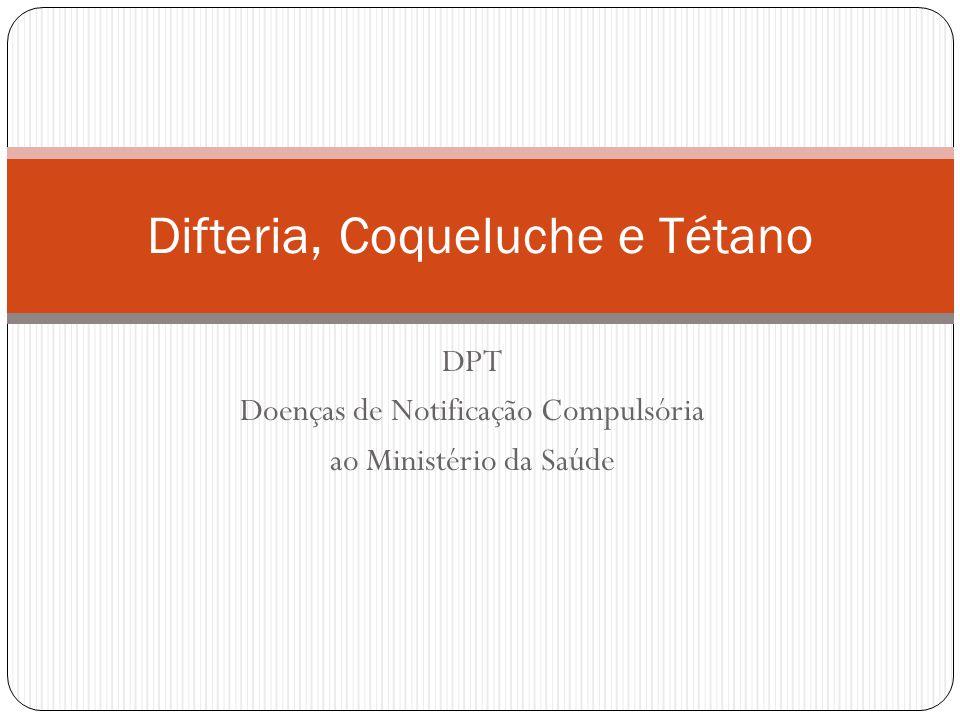 DPT Doenças de Notificação Compulsória ao Ministério da Saúde Difteria, Coqueluche e Tétano