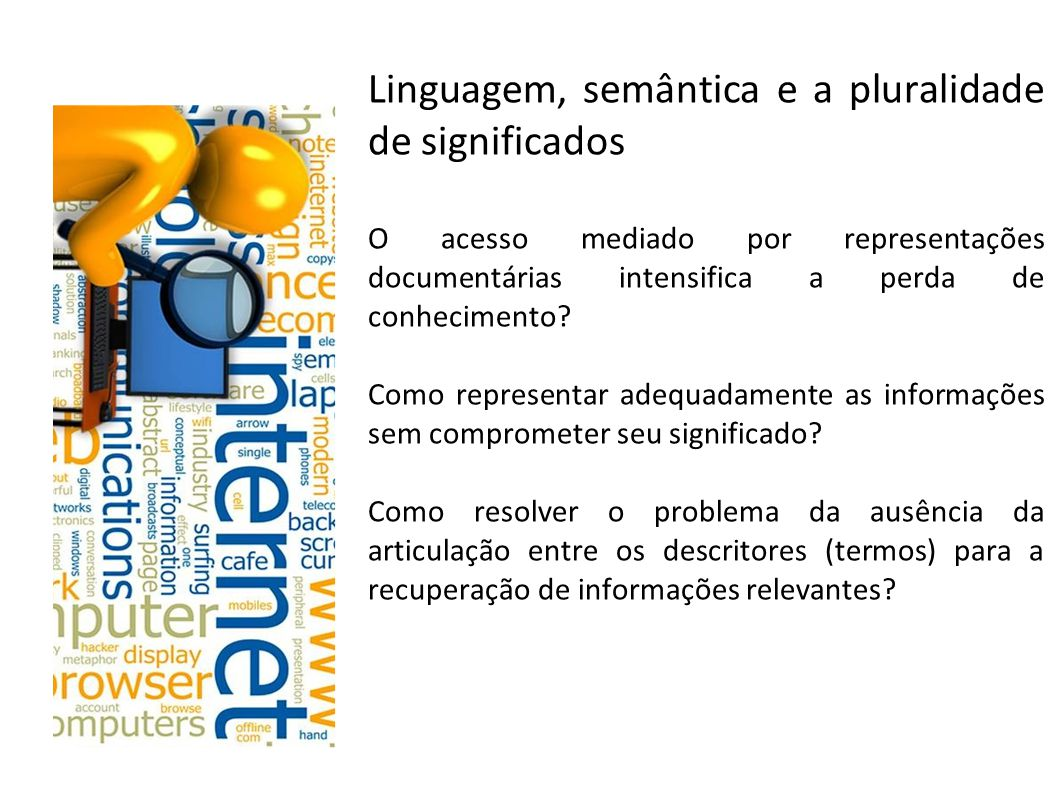 Linguagem, semântica e a pluralidade de significados O acesso mediado por representações documentárias intensifica a perda de conhecimento.