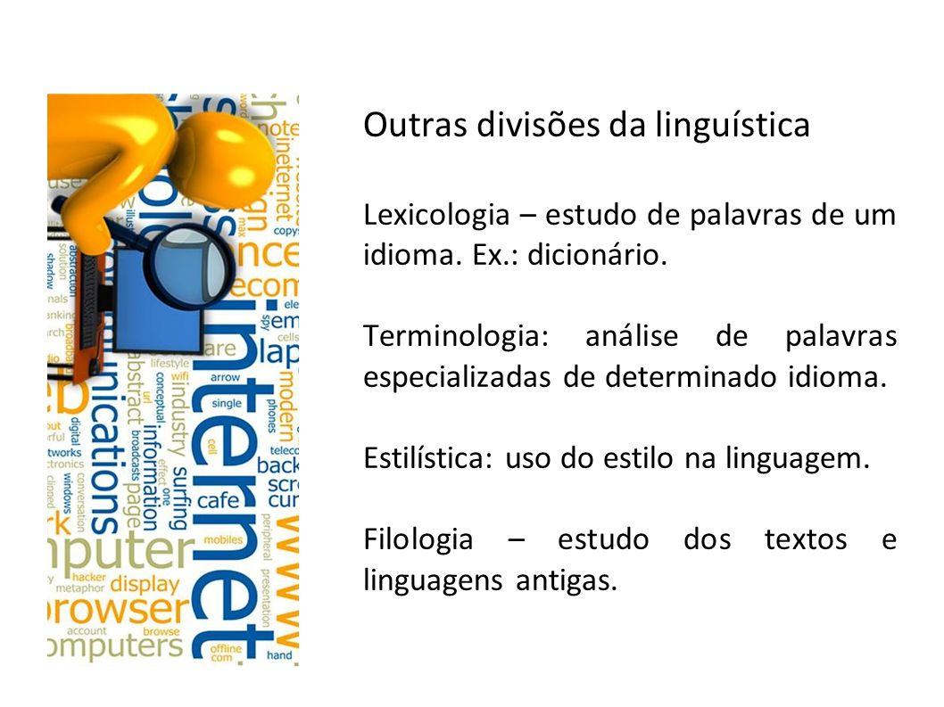 Outras divisões da linguística Lexicologia – estudo de palavras de um idioma.