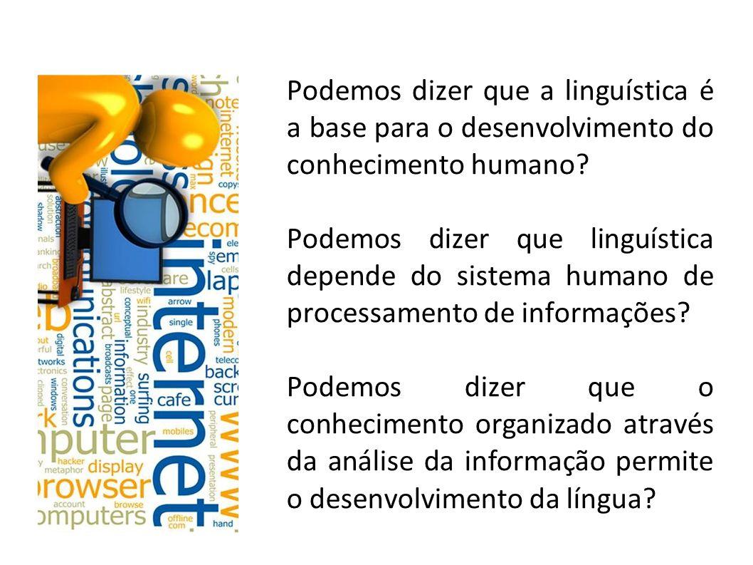 Podemos dizer que a linguística é a base para o desenvolvimento do conhecimento humano.
