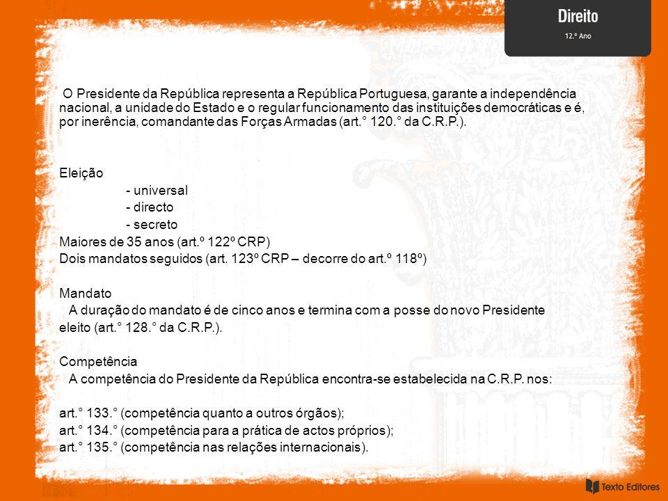 O Presidente da República representa a República Portuguesa, garante a independência nacional, a unidade do Estado e o regular funcionamento das insti