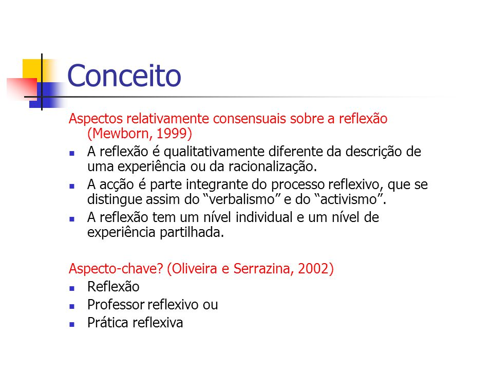 Conceito Aspectos relativamente consensuais sobre a reflexão (Mewborn, 1999) A reflexão é qualitativamente diferente da descrição de uma experiência ou da racionalização.
