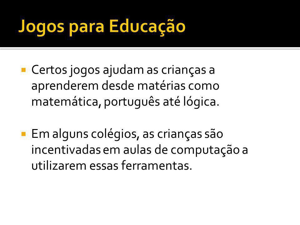 Certos jogos ajudam as crianças a aprenderem desde matérias como matemática, português até lógica. Em alguns colégios, as crianças são incentivadas em