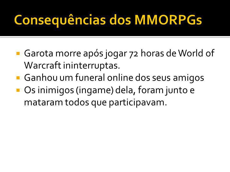 Garota morre após jogar 72 horas de World of Warcraft ininterruptas. Ganhou um funeral online dos seus amigos Os inimigos (ingame) dela, foram junto e