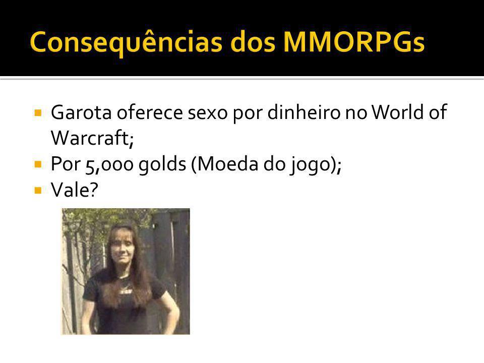 Garota oferece sexo por dinheiro no World of Warcraft; Por 5,000 golds (Moeda do jogo); Vale?