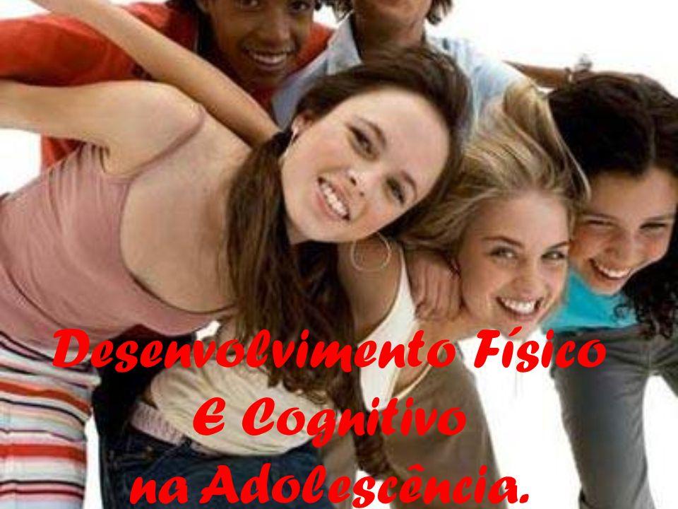 Desenvolvimento Físico E Cognitivo na Adolescência.