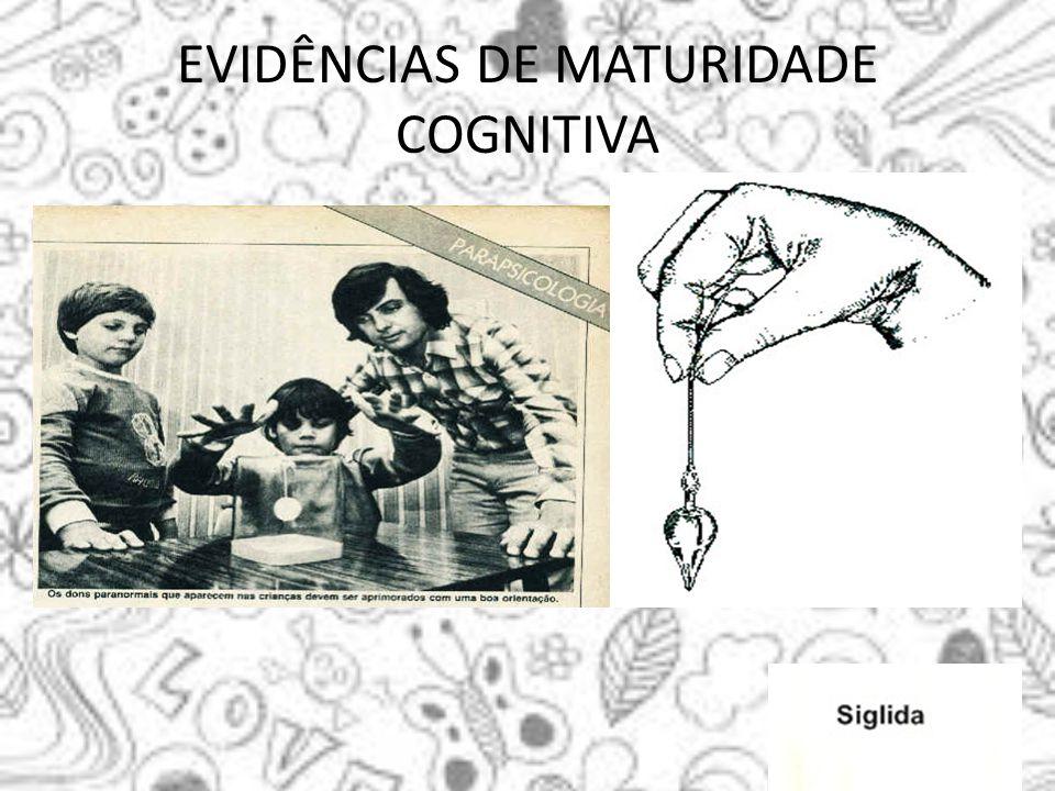 EVIDÊNCIAS DE MATURIDADE COGNITIVA