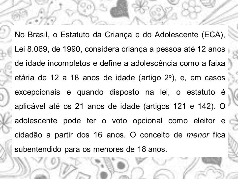 No Brasil, o Estatuto da Criança e do Adolescente (ECA), Lei 8.069, de 1990, considera criança a pessoa até 12 anos de idade incompletos e define a ad