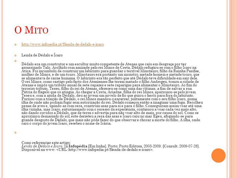 O M ITO http://www.infopedia.pt/$lenda-de-dedalo-e-icaro Lenda de Dédalo e Ícaro Dédalo era um construtor e um escultor muito competente de Atenas que