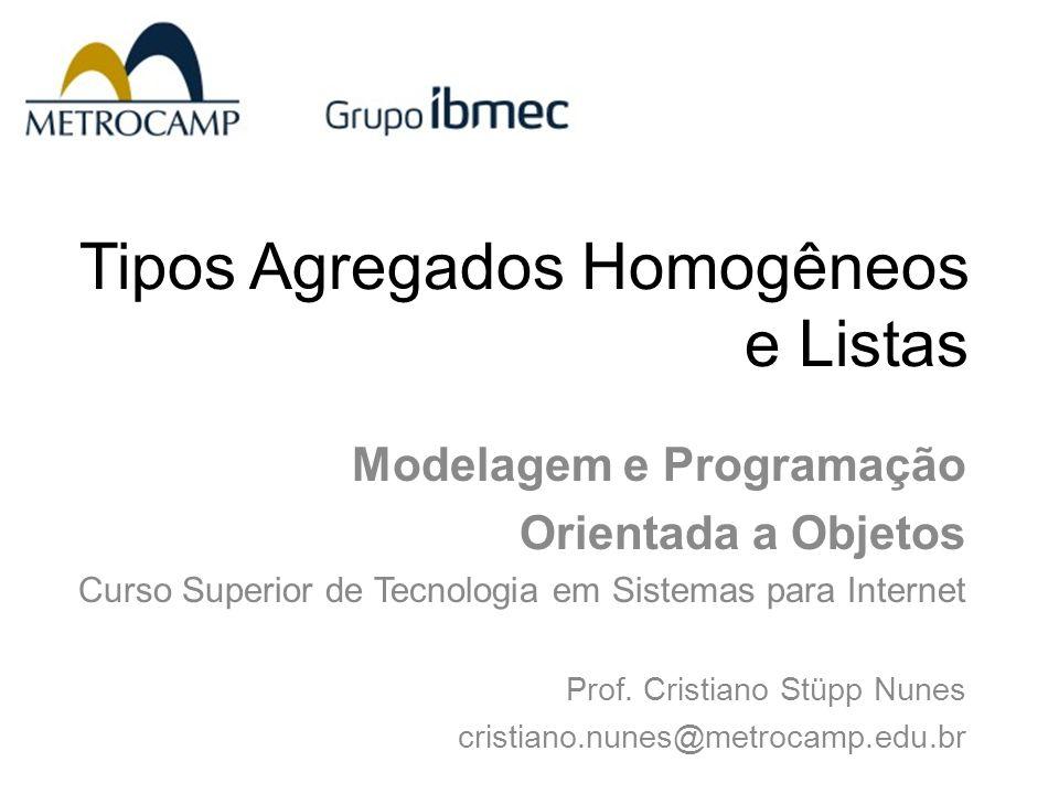 Tipos Agregados Homogêneos e Listas Modelagem e Programação Orientada a Objetos Curso Superior de Tecnologia em Sistemas para Internet Prof. Cristiano