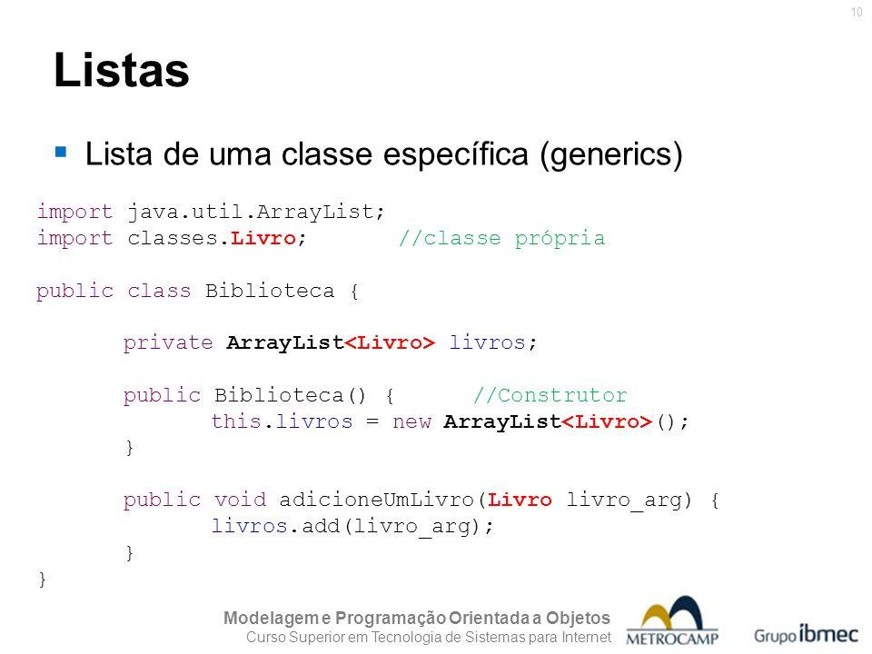 Modelagem e Programação Orientada a Objetos Curso Superior em Tecnologia de Sistemas para Internet 10 Listas Lista de uma classe específica (generics)