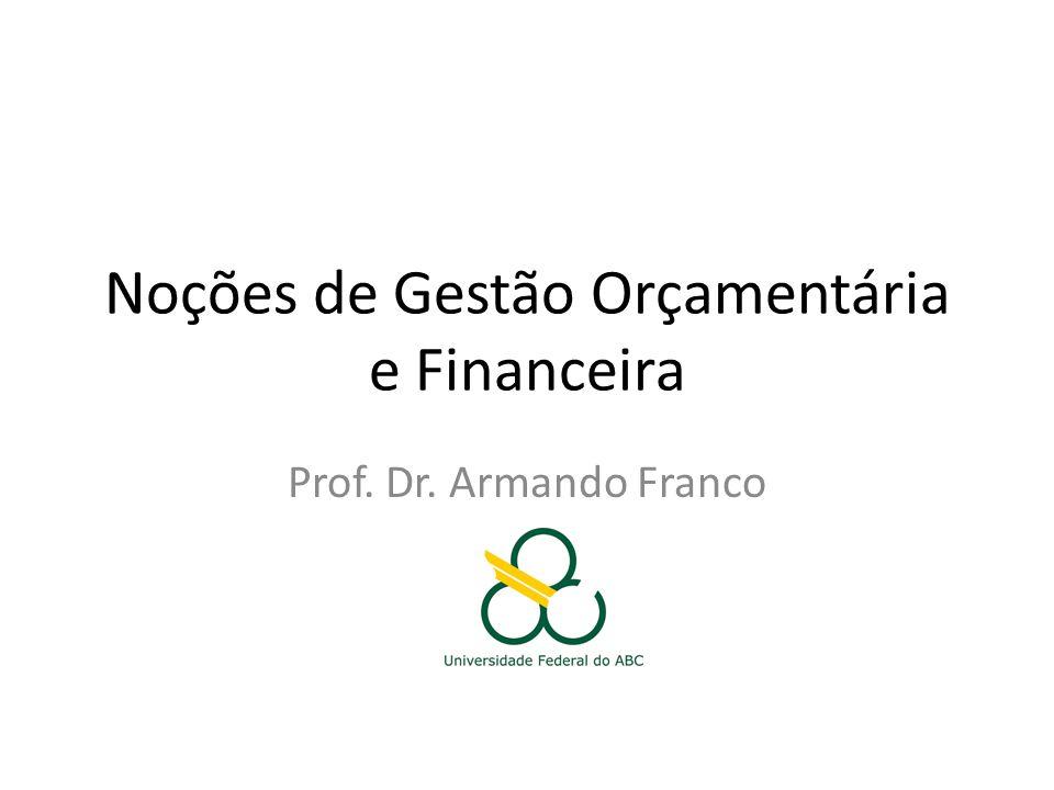 Noções de Gestão Orçamentária e Financeira Prof. Dr. Armando Franco