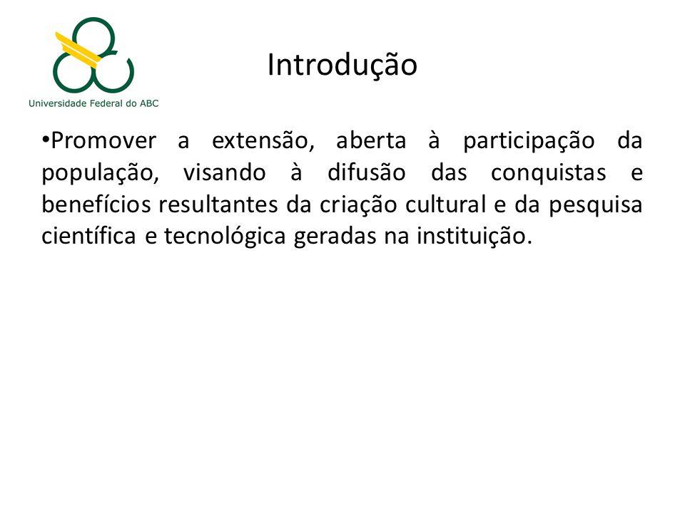 Introdução Promover a extensão, aberta à participação da população, visando à difusão das conquistas e benefícios resultantes da criação cultural e da pesquisa científica e tecnológica geradas na instituição.