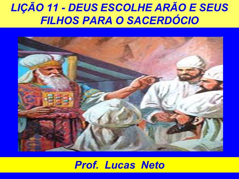 LIÇÃO 11 - DEUS ESCOLHE ARÃO E SEUS FILHOS PARA O SACERDÓCIO Prof. Lucas Neto