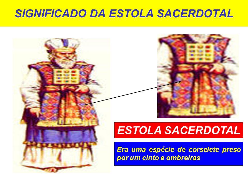 SIGNIFICADO DA ESTOLA SACERDOTAL Era uma espécie de corselete preso por um cinto e ombreiras ESTOLA SACERDOTAL