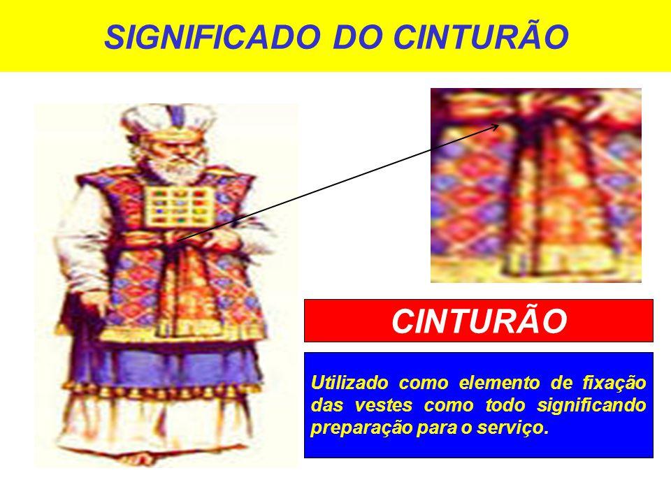 SIGNIFICADO DO CINTURÃO Utilizado como elemento de fixação das vestes como todo significando preparação para o serviço.