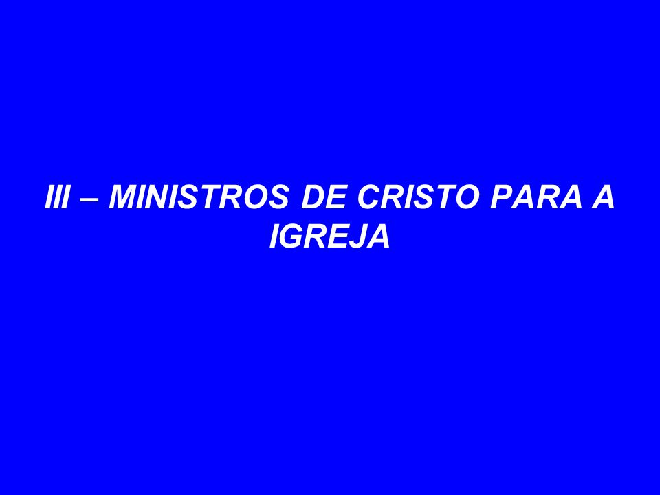 III – MINISTROS DE CRISTO PARA A IGREJA