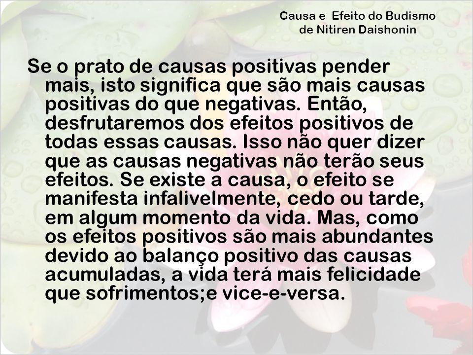 Causa e Efeito do Budismo de Nitiren Daishonin Se o prato de causas positivas pender mais, isto significa que são mais causas positivas do que negativ