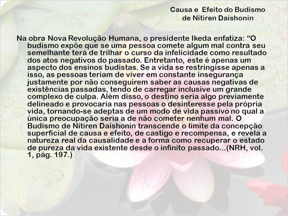 Causa e Efeito do Budismo de Nitiren Daishonin Na obra Nova Revolução Humana, o presidente Ikeda enfatiza: O budismo expõe que se uma pessoa comete al