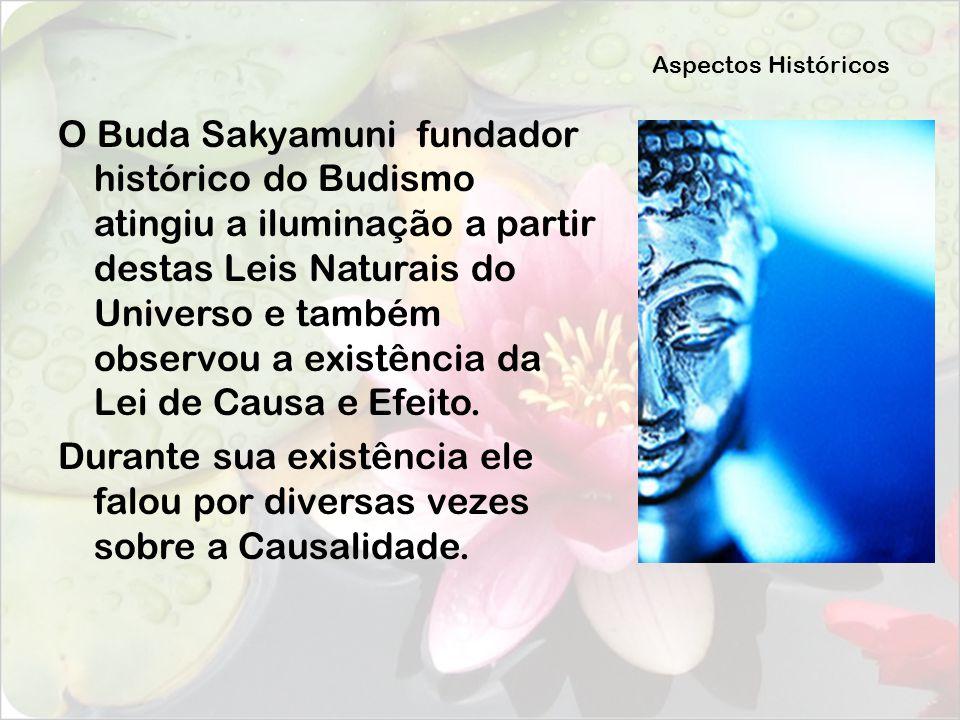 Aspectos Históricos O Buda Sakyamuni fundador histórico do Budismo atingiu a iluminação a partir destas Leis Naturais do Universo e também observou a
