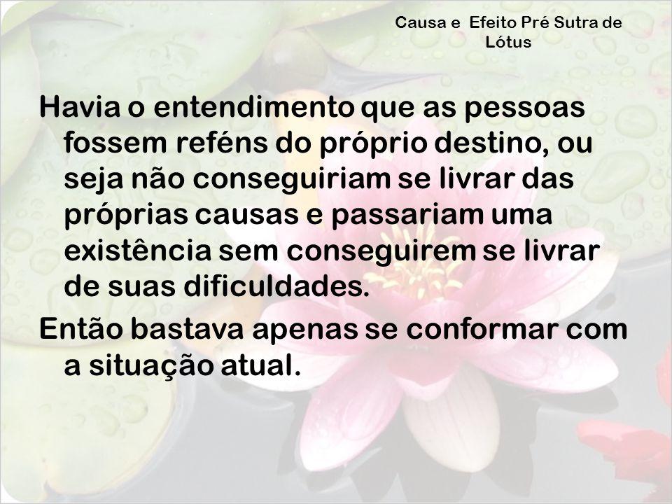 Causa e Efeito do Sutra de Lótus Percebendo isto,Sakyamuni pregou o Sutra de Lótus no qual fala sobre a simultaneidade da Causa e Efeito.