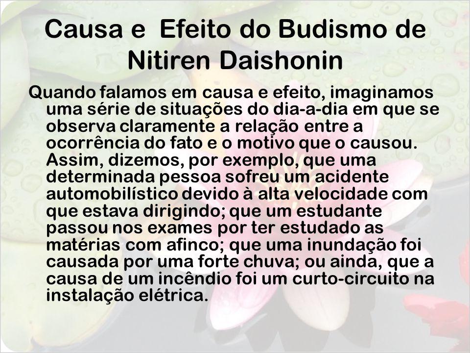 Causa e Efeito do Budismo de Nitiren Daishonin Dessa forma, vamos utilizar esta Lei a nosso favor em todos os momentos da vida.