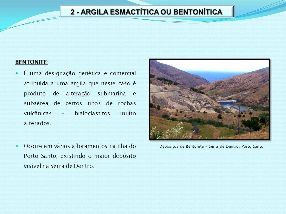 BENTONITE: É uma designação genética e comercial atribuída a uma argila que neste caso é produto de alteração submarina e subaérea de certos tipos de