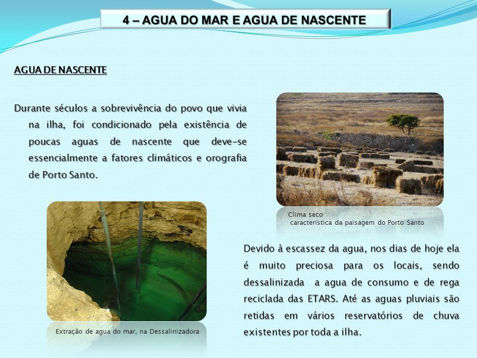 AGUA DE NASCENTE Durante séculos a sobrevivência do povo que vivia na ilha, foi condicionado pela existência de poucas aguas de nascente que deve-se e