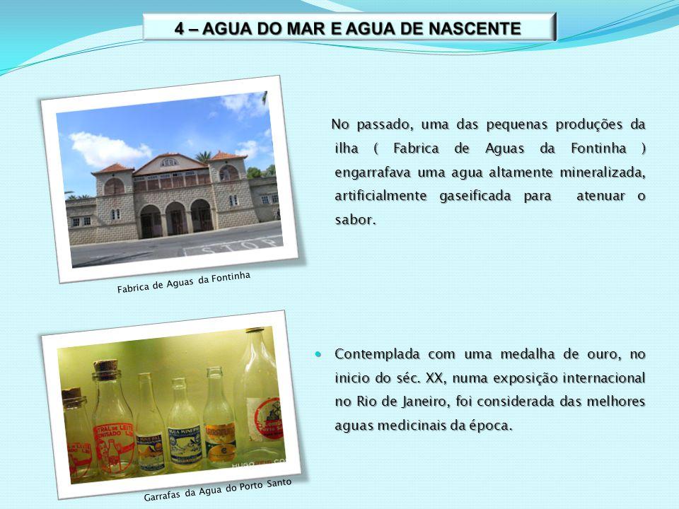 No passado, uma das pequenas produções da ilha ( Fabrica de Aguas da Fontinha ) engarrafava uma agua altamente mineralizada, artificialmente gaseifica