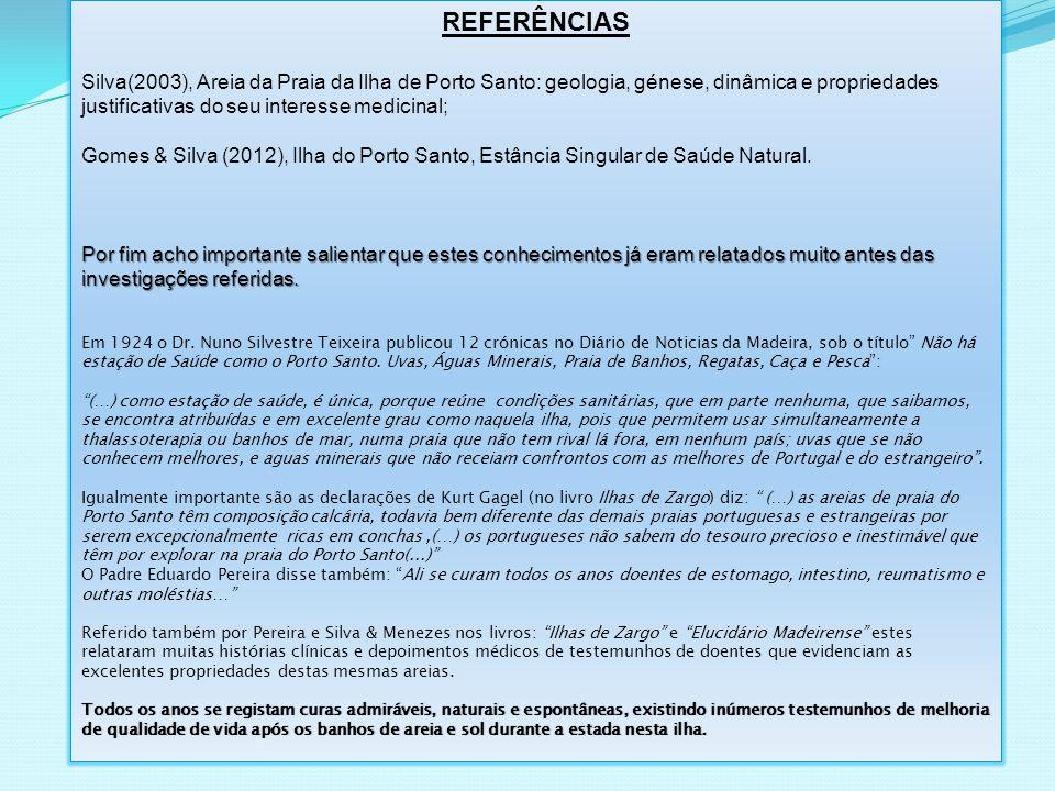 REFERÊNCIAS Silva(2003), Areia da Praia da Ilha de Porto Santo: geologia, génese, dinâmica e propriedades justificativas do seu interesse medicinal; G