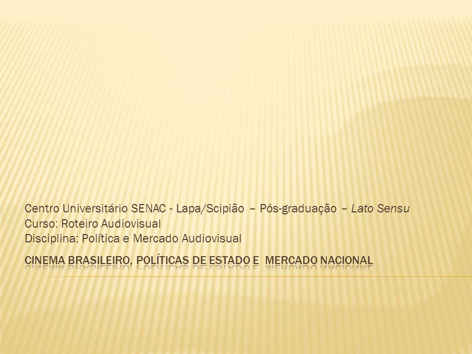 Centro Universitário SENAC - Lapa/Scipião – Pós-graduação – Lato Sensu Curso: Roteiro Audiovisual Disciplina: Política e Mercado Audiovisual