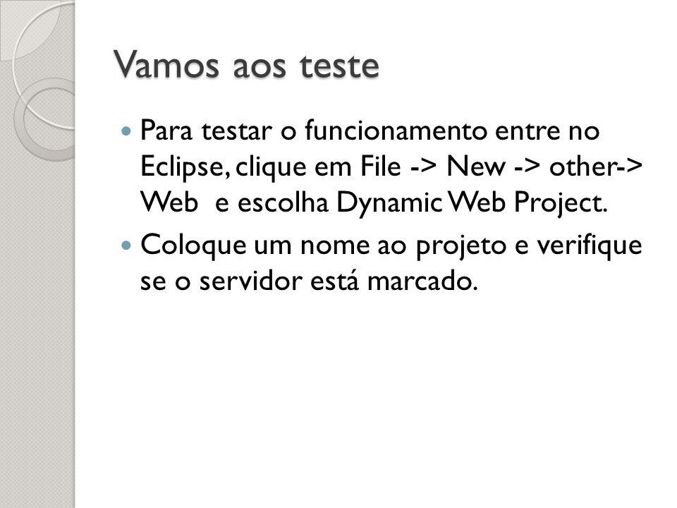 Vamos aos teste Para testar o funcionamento entre no Eclipse, clique em File -> New -> other-> Web e escolha Dynamic Web Project.