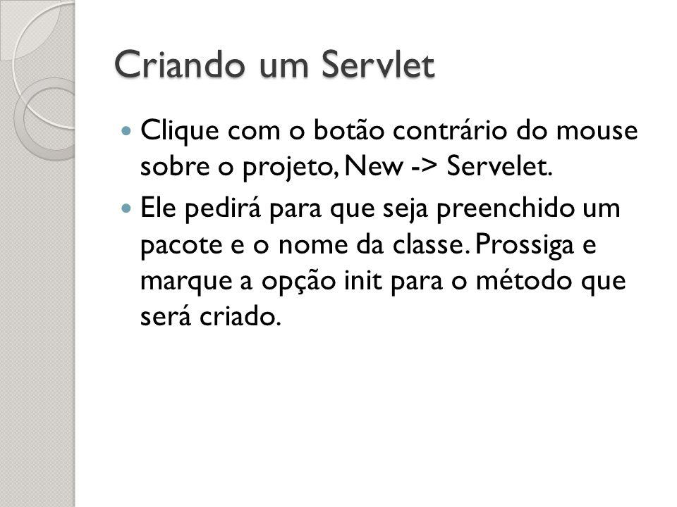 Criando um Servlet Clique com o botão contrário do mouse sobre o projeto, New -> Servelet.