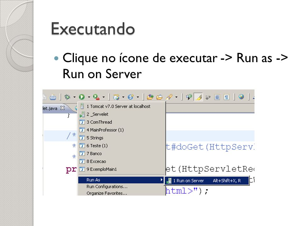 Executando Clique no ícone de executar -> Run as -> Run on Server