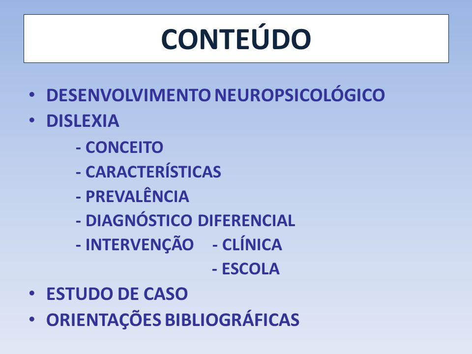 CONTEÚDO DESENVOLVIMENTO NEUROPSICOLÓGICO DISLEXIA - CONCEITO - CARACTERÍSTICAS - PREVALÊNCIA - DIAGNÓSTICO DIFERENCIAL - INTERVENÇÃO - CLÍNICA - ESCO