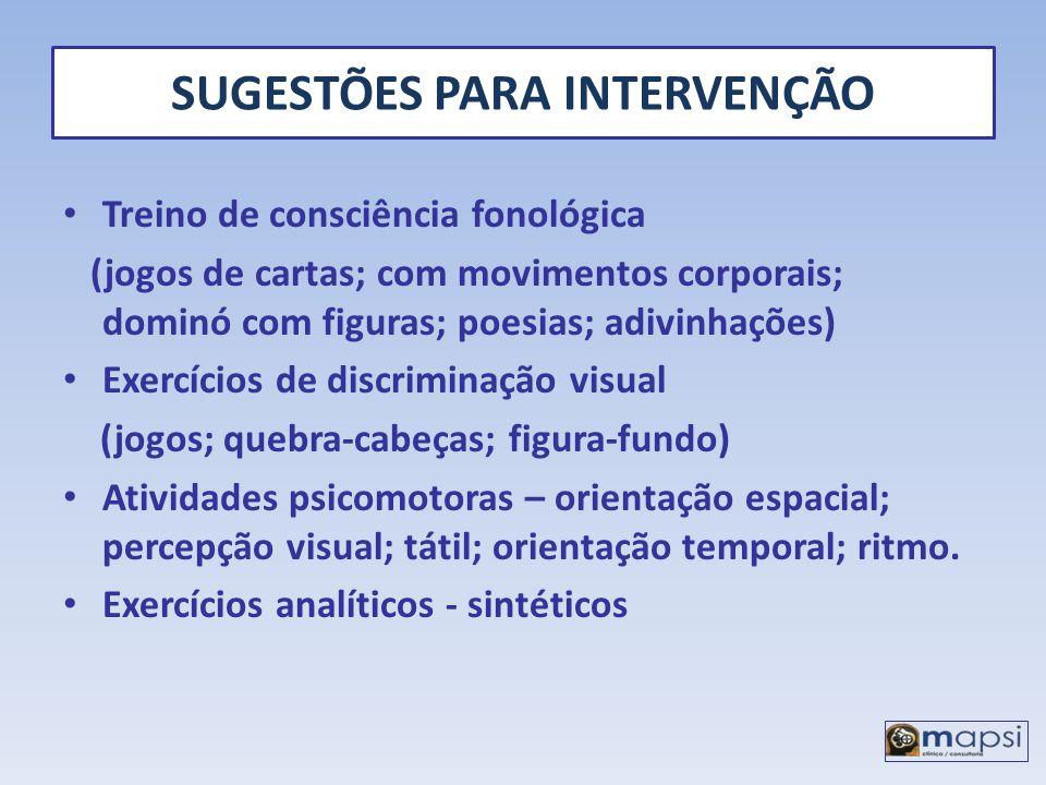 SUGESTÕES PARA INTERVENÇÃO Treino de consciência fonológica (jogos de cartas; com movimentos corporais; dominó com figuras; poesias; adivinhações) Exe